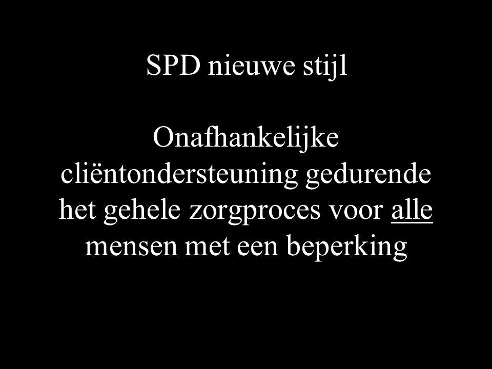 SPD nieuwe stijl Onafhankelijke cliëntondersteuning gedurende het gehele zorgproces voor alle mensen met een beperking
