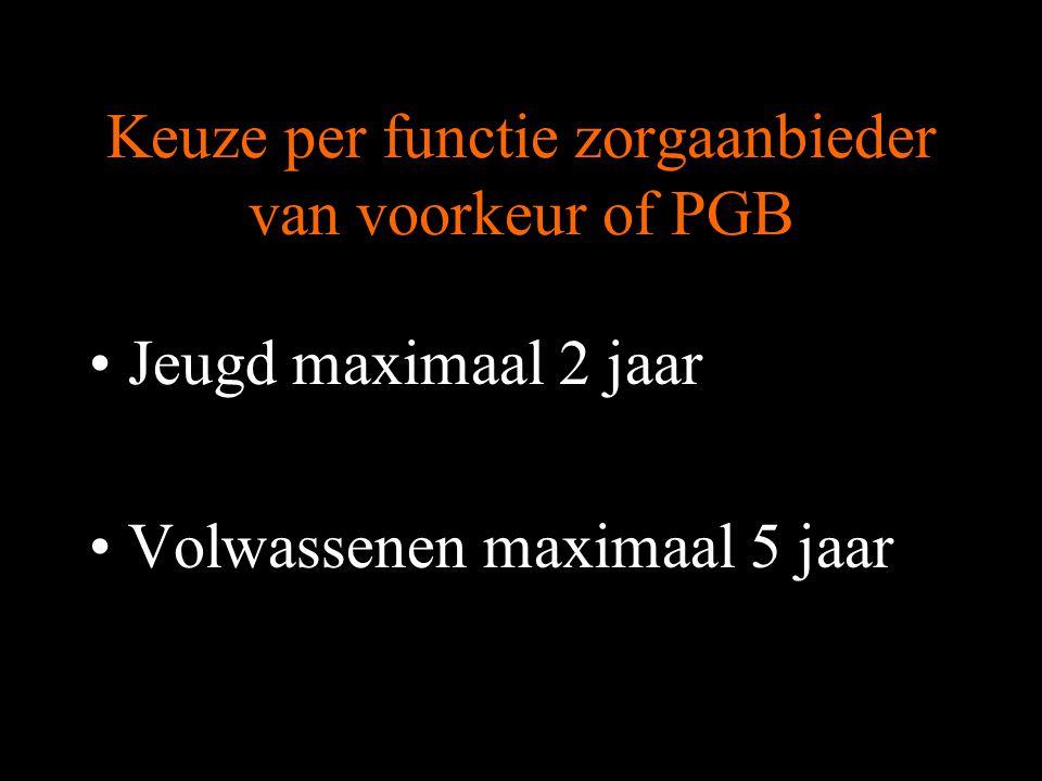 Keuze per functie zorgaanbieder van voorkeur of PGB Jeugd maximaal 2 jaar Volwassenen maximaal 5 jaar