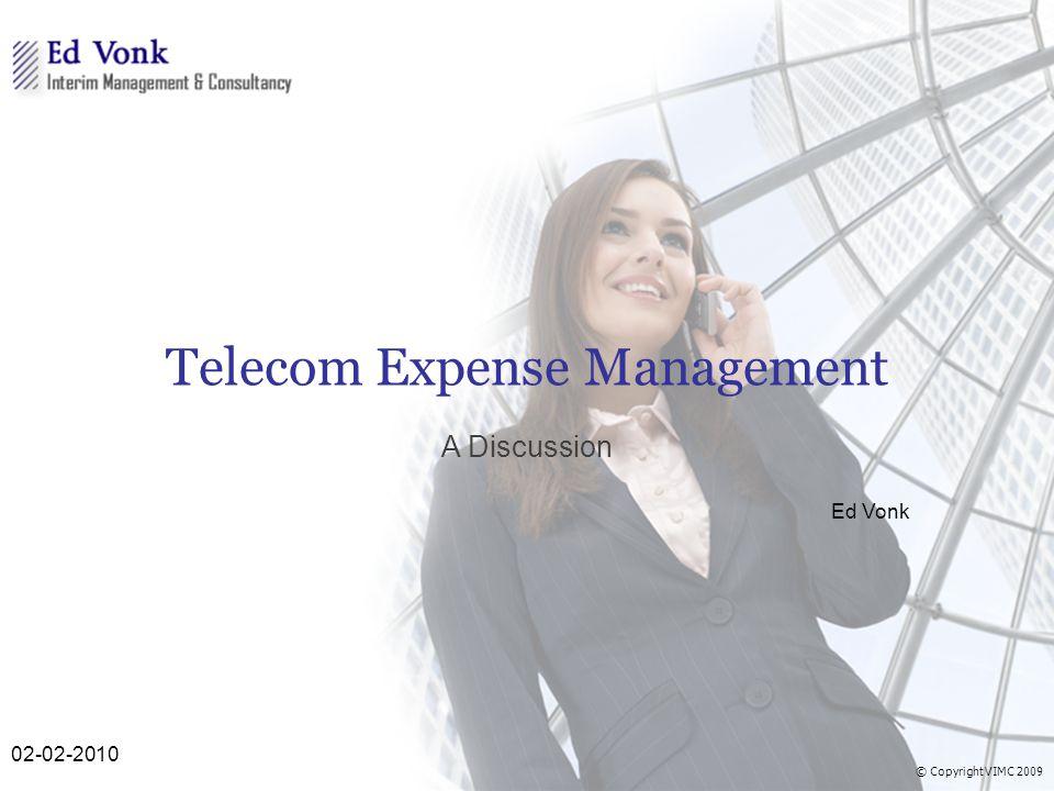 © Copyright VIMC 2009 Telecom Expense Management A Discussion Ed Vonk 02-02-2010