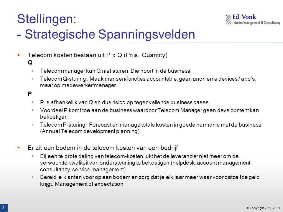 © Copyright VIMC 2009 3 Stellingen: - Strategische Spanningsvelden  Telecom kosten bestaan uit P x Q (Prijs, Quantity) Q  Telecom manager kan Q niet sturen.