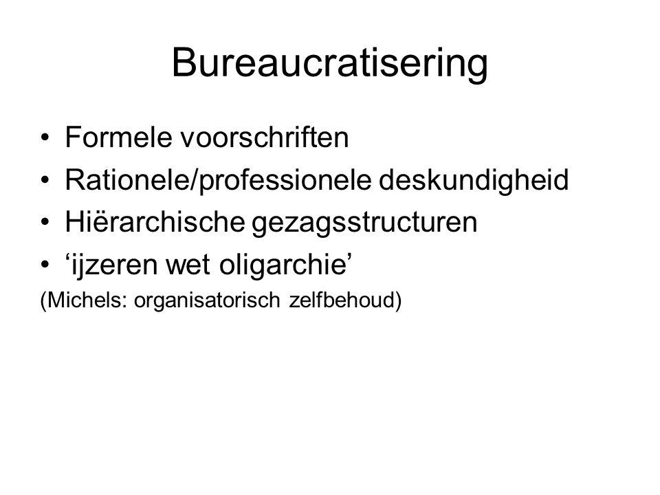 Bureaucratisering Formele voorschriften Rationele/professionele deskundigheid Hiërarchische gezagsstructuren 'ijzeren wet oligarchie' (Michels: organisatorisch zelfbehoud)