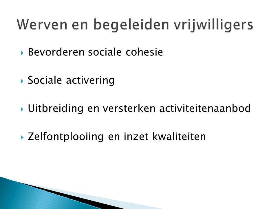  Bevorderen sociale cohesie  Sociale activering  Uitbreiding en versterken activiteitenaanbod  Zelfontplooiing en inzet kwaliteiten