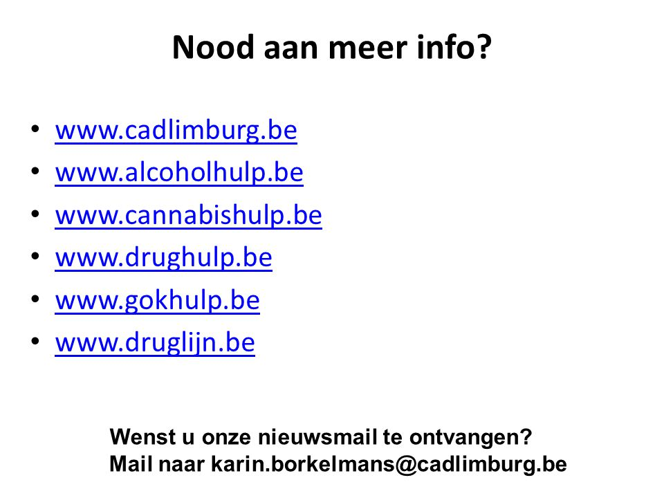 Nood aan meer info? www.cadlimburg.be www.alcoholhulp.be www.cannabishulp.be www.drughulp.be www.gokhulp.be www.druglijn.be Wenst u onze nieuwsmail te