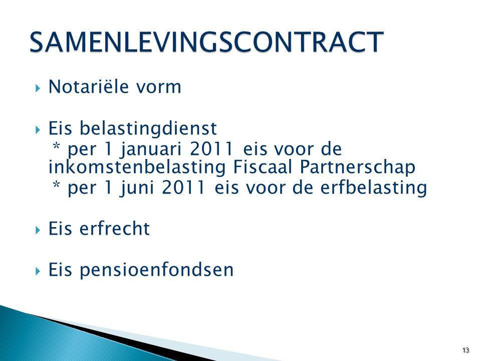  Notariële vorm  Eis belastingdienst * per 1 januari 2011 eis voor de inkomstenbelasting Fiscaal Partnerschap * per 1 juni 2011 eis voor de erfbelas