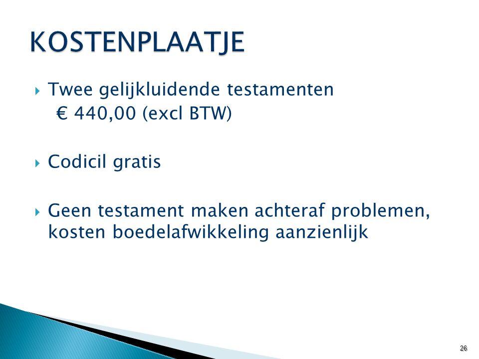  Twee gelijkluidende testamenten € 440,00 (excl BTW)  Codicil gratis  Geen testament maken achteraf problemen, kosten boedelafwikkeling aanzienlijk