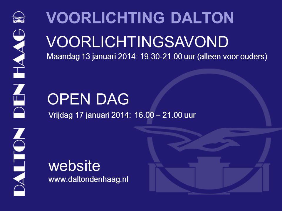 VOORLICHTING DALTON OPEN DAG Vrijdag 17 januari 2014: 16.00 – 21.00 uur VOORLICHTINGSAVOND Maandag 13 januari 2014: 19.30-21.00 uur (alleen voor ouders) www.daltondenhaag.nl website