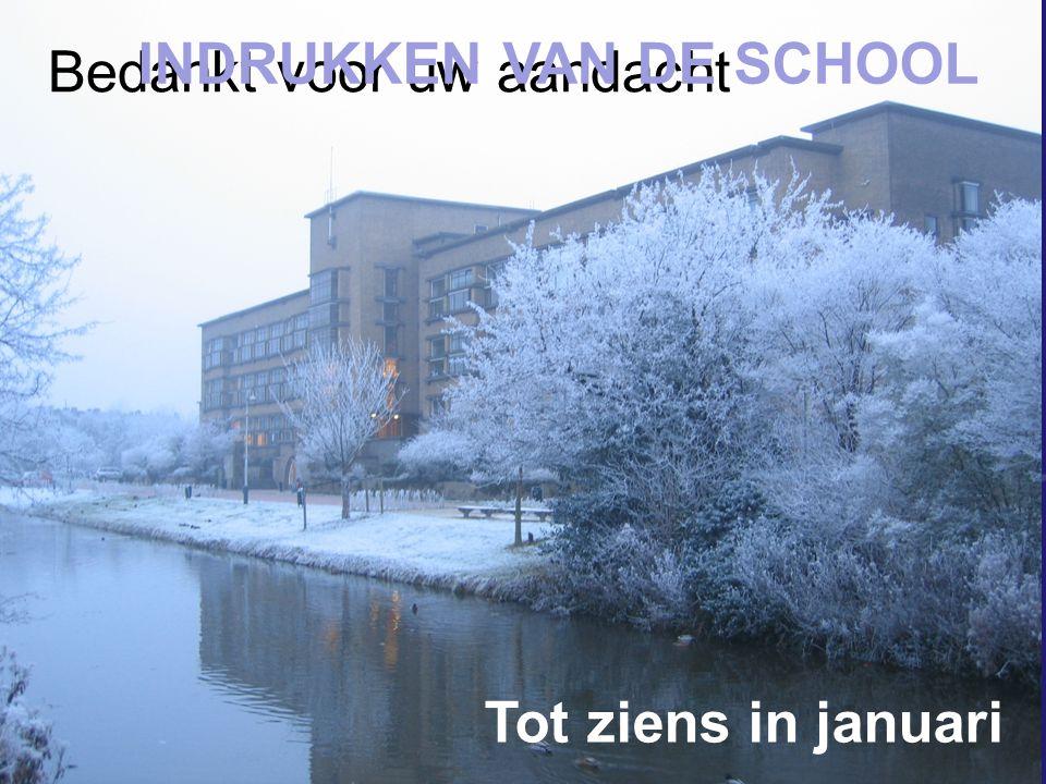 Bedankt voor uw aandacht INDRUKKEN VAN DE SCHOOL Tot ziens in januari