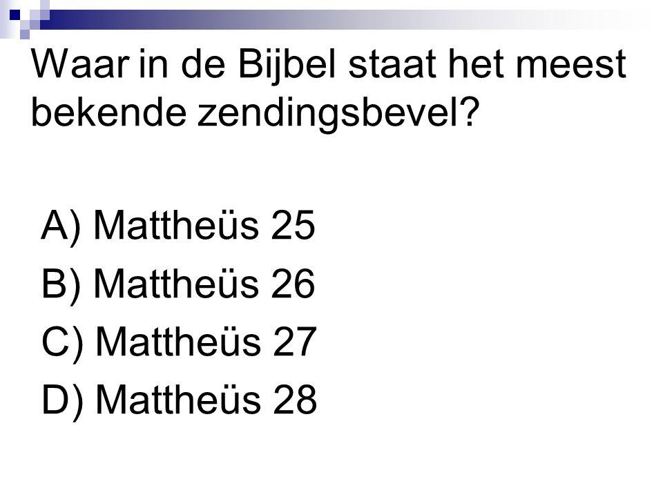Waar in de Bijbel staat het meest bekende zendingsbevel? A) Mattheüs 25 B) Mattheüs 26 C) Mattheüs 27 D) Mattheüs 28