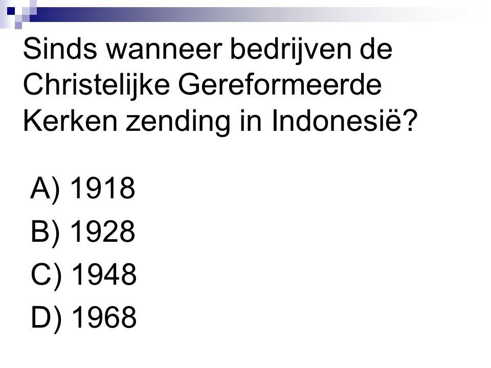 Sinds wanneer bedrijven de Christelijke Gereformeerde Kerken zending in Indonesië? A) 1918 B) 1928 C) 1948 D) 1968