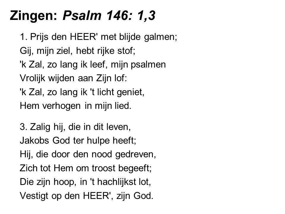 1. Prijs den HEER' met blijde galmen; Gij, mijn ziel, hebt rijke stof; 'k Zal, zo lang ik leef, mijn psalmen Vrolijk wijden aan Zijn lof: 'k Zal, zo l