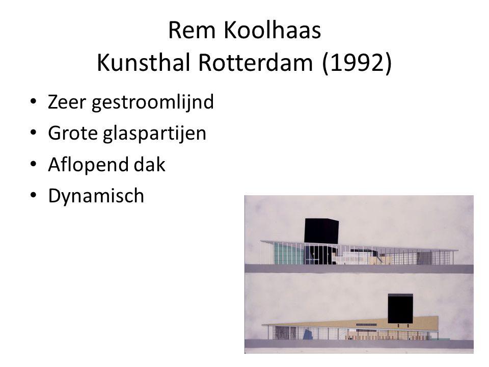 Rem Koolhaas Kunsthal Rotterdam (1992) Zeer gestroomlijnd Grote glaspartijen Aflopend dak Dynamisch