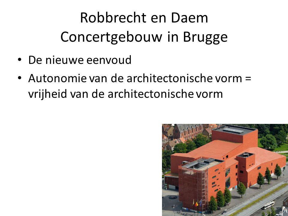 Robbrecht en Daem Concertgebouw in Brugge De nieuwe eenvoud Autonomie van de architectonische vorm = vrijheid van de architectonische vorm