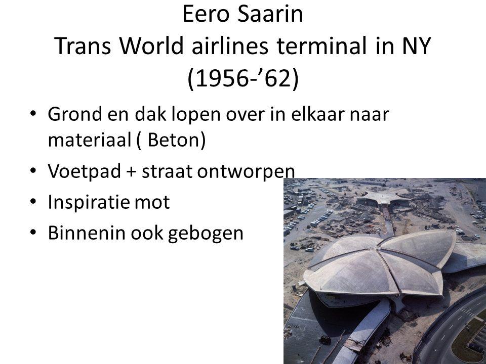 Eero Saarin Trans World airlines terminal in NY (1956-'62) Grond en dak lopen over in elkaar naar materiaal ( Beton) Voetpad + straat ontworpen Inspiratie mot Binnenin ook gebogen