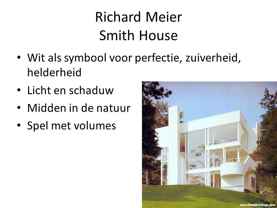 Richard Meier Smith House Wit als symbool voor perfectie, zuiverheid, helderheid Licht en schaduw Midden in de natuur Spel met volumes