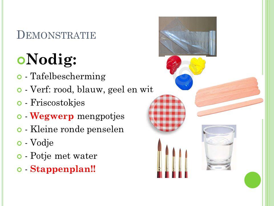 D EMONSTRATIE Nodig: - Tafelbescherming - Verf: rood, blauw, geel en wit - Friscostokjes - Wegwerp mengpotjes - Kleine ronde penselen - Vodje - Potje