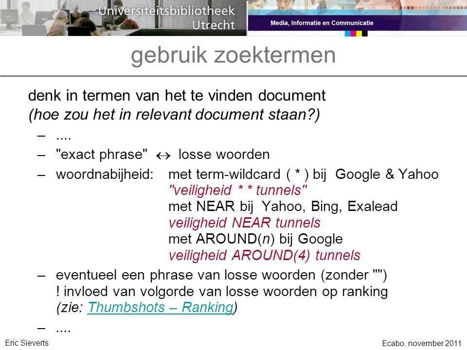 gebruik zoektermen denk in termen van het te vinden document (hoe zou het in relevant document staan?) –.... –