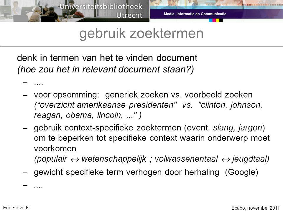 gebruik zoektermen denk in termen van het te vinden document (hoe zou het in relevant document staan?) –.... –voor opsomming: generiek zoeken vs. voor