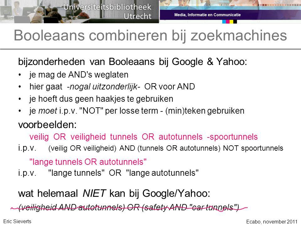 Booleaans combineren bij zoekmachines bijzonderheden van Booleaans bij Google & Yahoo: je mag de AND's weglaten hier gaat -nogal uitzonderlijk- OR voo