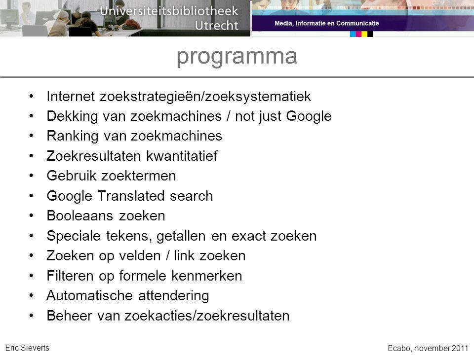 programma Internet zoekstrategieën/zoeksystematiek Dekking van zoekmachines / not just Google Ranking van zoekmachines Zoekresultaten kwantitatief Geb
