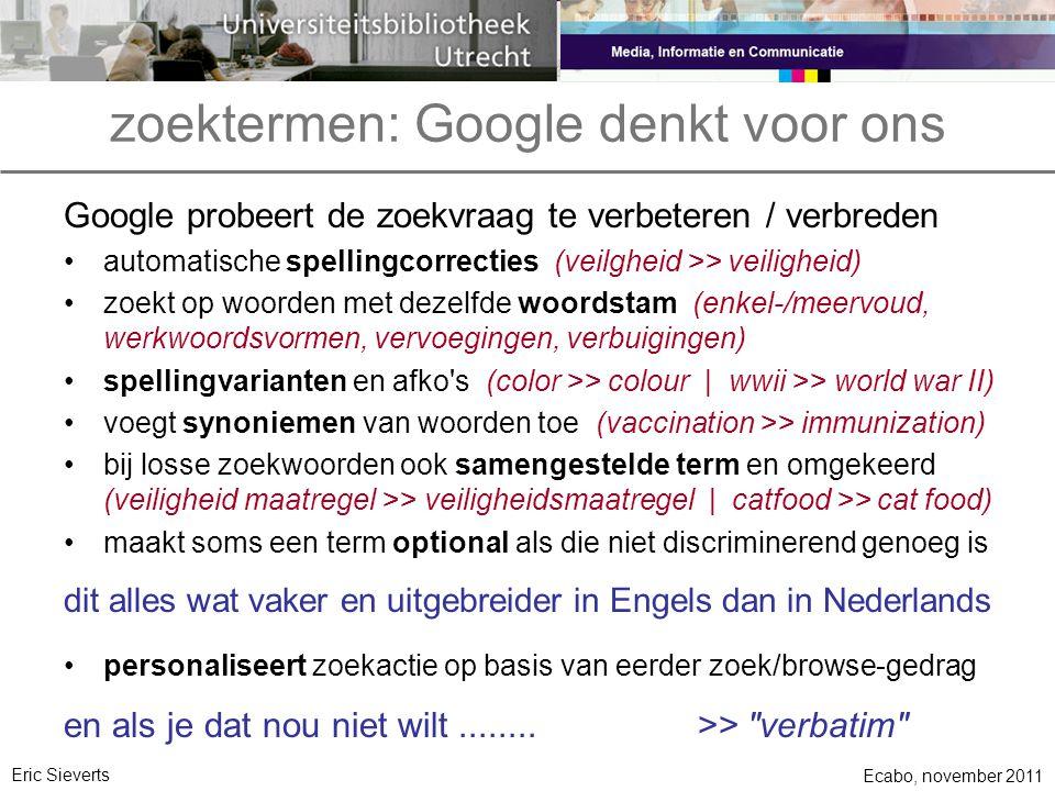 zoektermen: Google denkt voor ons Google probeert de zoekvraag te verbeteren / verbreden automatische spellingcorrecties (veilgheid >> veiligheid) zoe