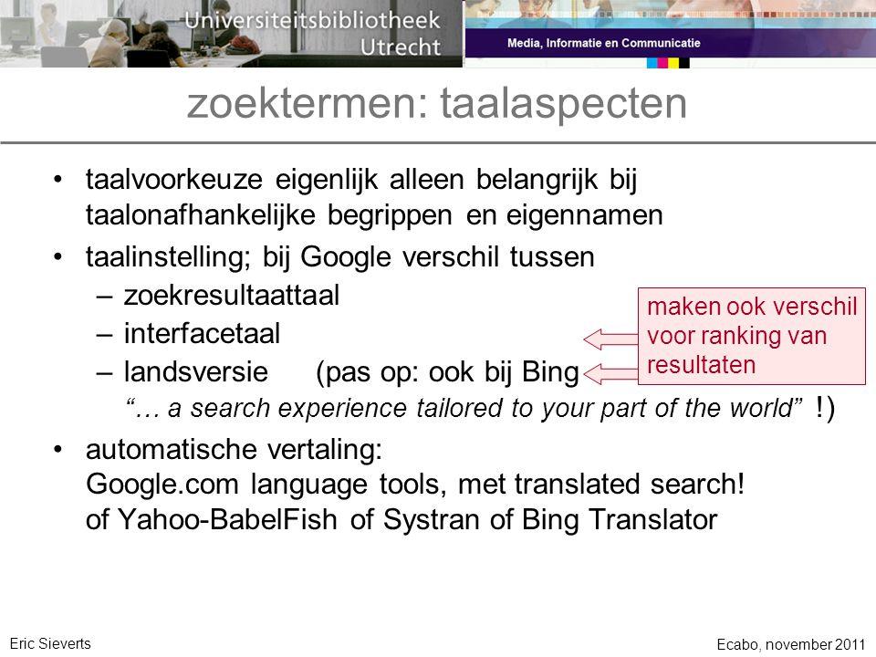 zoektermen: taalaspecten taalvoorkeuze eigenlijk alleen belangrijk bij taalonafhankelijke begrippen en eigennamen taalinstelling; bij Google verschil