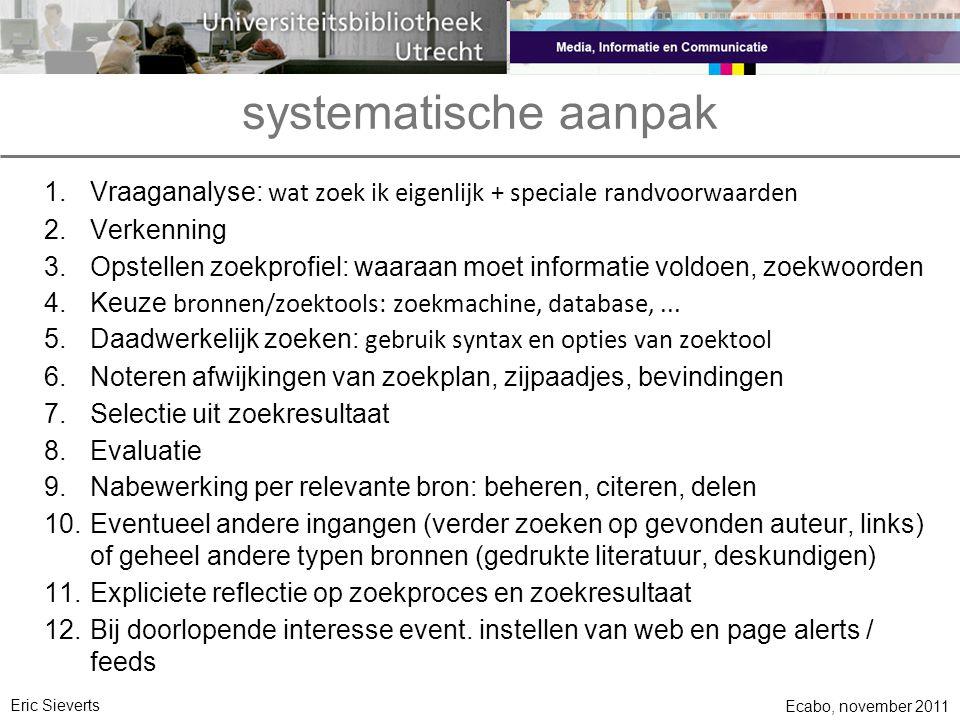 systematische aanpak 1.Vraaganalyse: wat zoek ik eigenlijk + speciale randvoorwaarden 2.Verkenning 3.Opstellen zoekprofiel: waaraan moet informatie vo