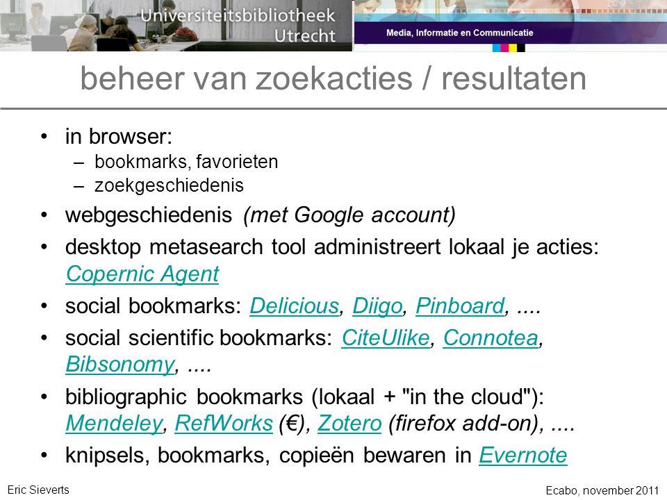 beheer van zoekacties / resultaten in browser: –bookmarks, favorieten –zoekgeschiedenis webgeschiedenis (met Google account) desktop metasearch tool a