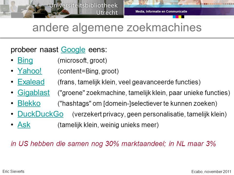 andere algemene zoekmachines probeer naast Google eens:Google Bing (microsoft, groot)Bing Yahoo! (content=Bing, groot)Yahoo! Exalead (frans, tamelijk