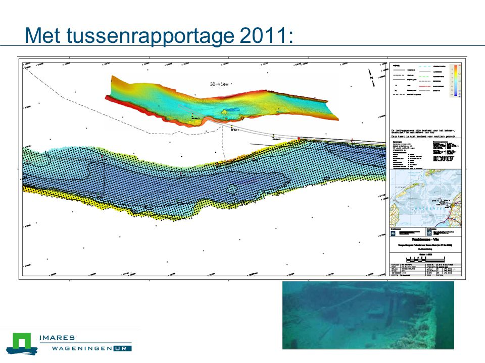 Met tussenrapportage 2011: Structuur: GeoSwath: RWS Side Scan Sonar: IMARES Onderwatervideo: IMARES