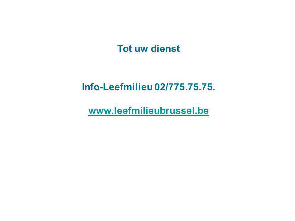 Tot uw dienst Info-Leefmilieu 02/775.75.75. www.leefmilieubrussel.be