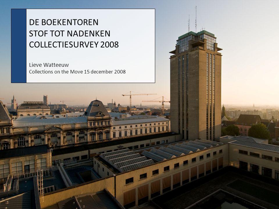 De Boekentoren. Stof tot nadenken. Collectiesurvey 2008 DE BOEKENTOREN STOF TOT NADENKEN COLLECTIESURVEY 2008 Lieve Watteeuw Collections on the Move 1