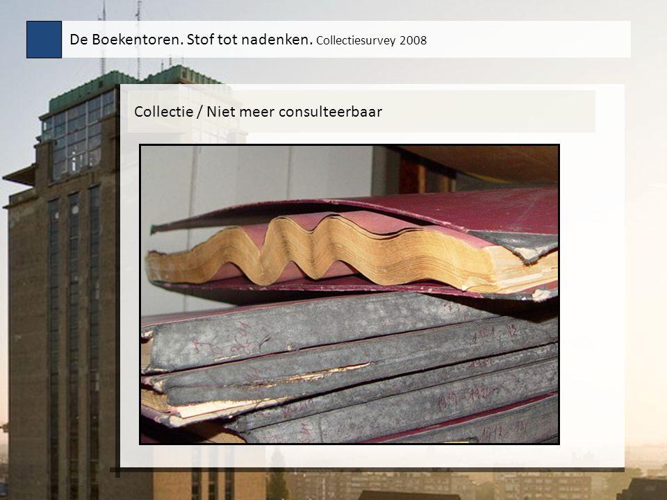 Collectie / Niet meer consulteerbaar De Boekentoren. Stof tot nadenken. Collectiesurvey 2008