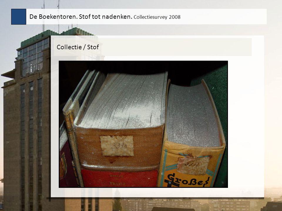 Collectie / Stof De Boekentoren. Stof tot nadenken. Collectiesurvey 2008 Tekstinhoud