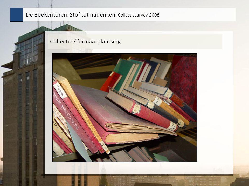 Collectie / formaatplaatsing De Boekentoren. Stof tot nadenken. Collectiesurvey 2008