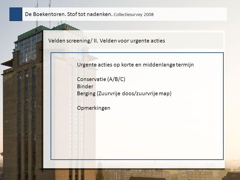 Velden screening/ II. Velden voor urgente acties De Boekentoren.
