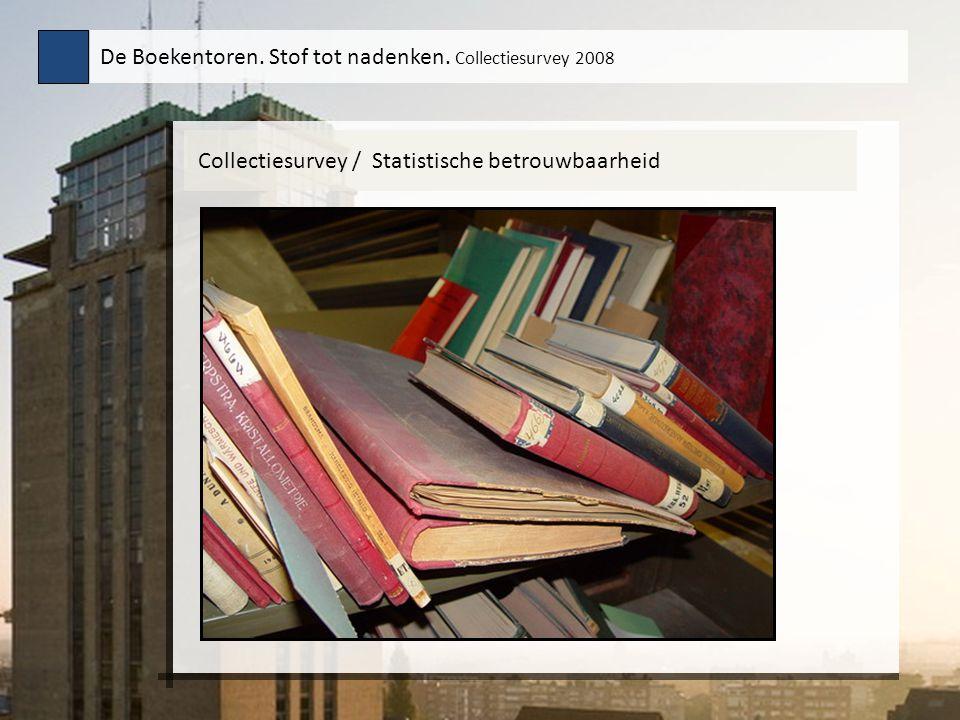 Collectiesurvey / Statistische betrouwbaarheid De Boekentoren. Stof tot nadenken. Collectiesurvey 2008