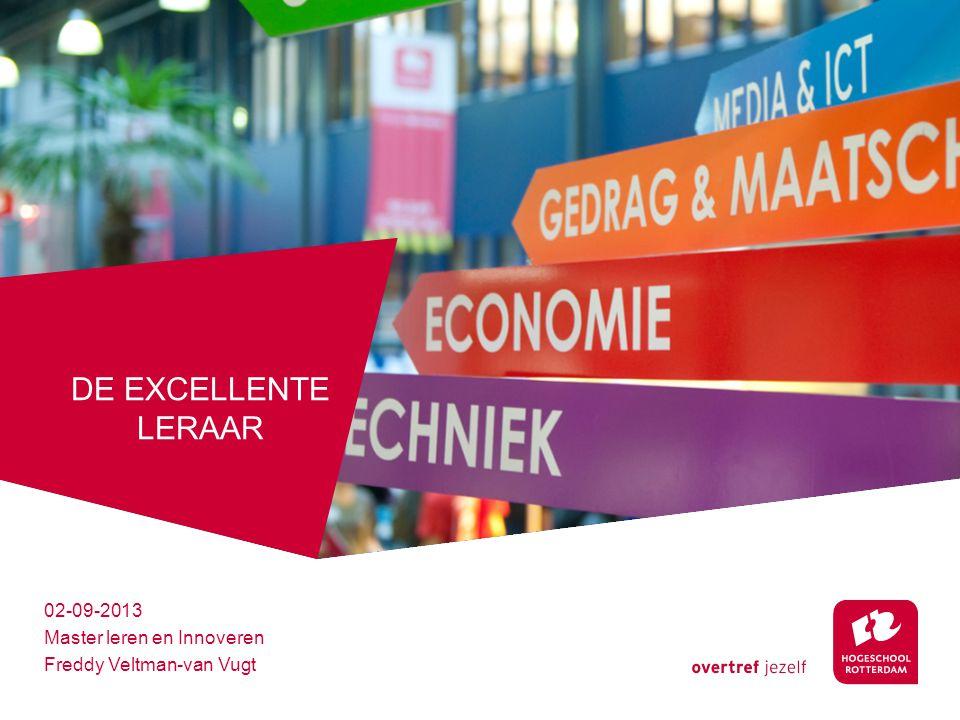 DE EXCELLENTE LERAAR 02-09-2013 Master leren en Innoveren Freddy Veltman-van Vugt