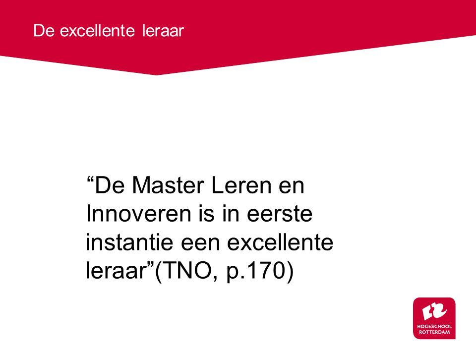 """""""De Master Leren en Innoveren is in eerste instantie een excellente leraar""""(TNO, p.170) De excellente leraar"""