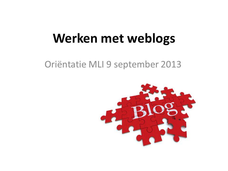 Werken met weblogs Oriëntatie MLI 9 september 2013