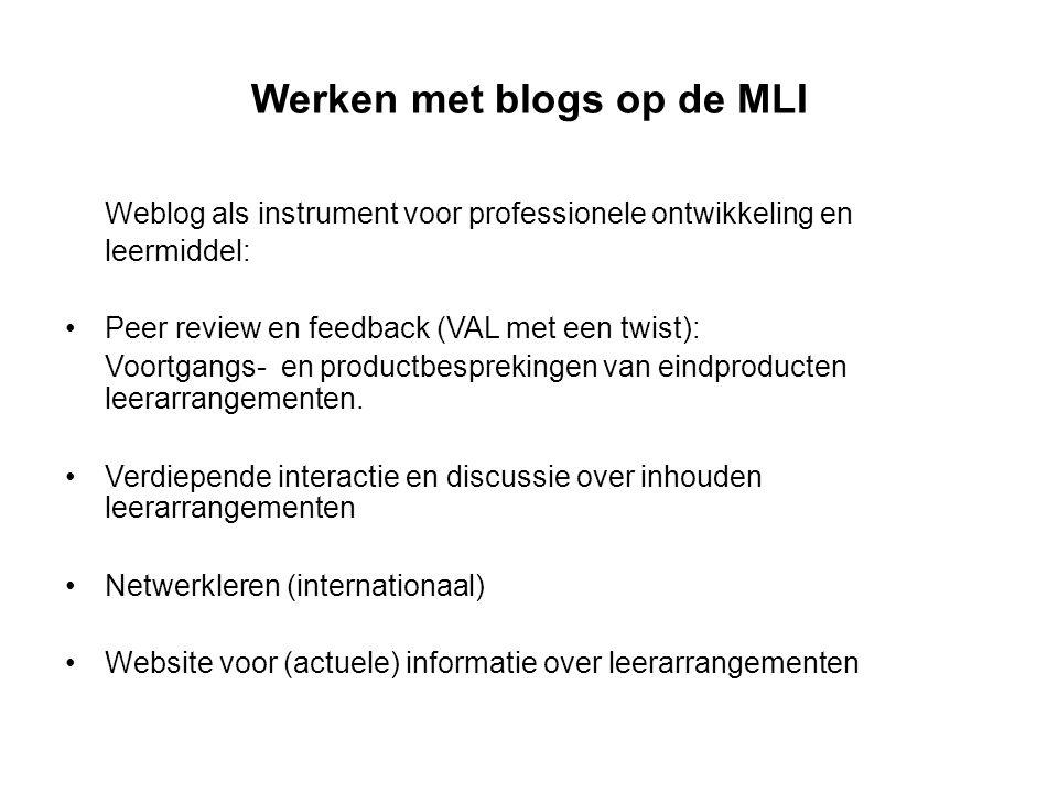 Werken met blogs op de MLI Weblog als instrument voor professionele ontwikkeling en leermiddel: Peer review en feedback (VAL met een twist): Voortgangs- en productbesprekingen van eindproducten leerarrangementen.