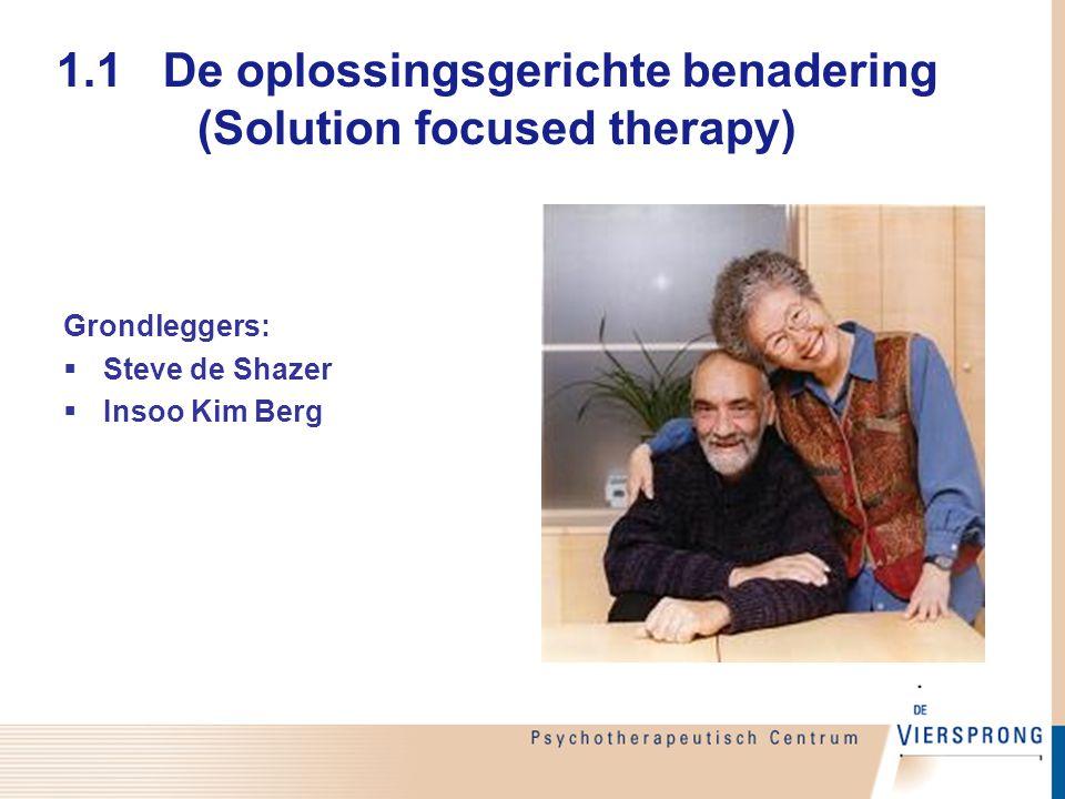 1.1De oplossingsgerichte benadering (Solution focused therapy) Grondleggers:  Steve de Shazer  Insoo Kim Berg