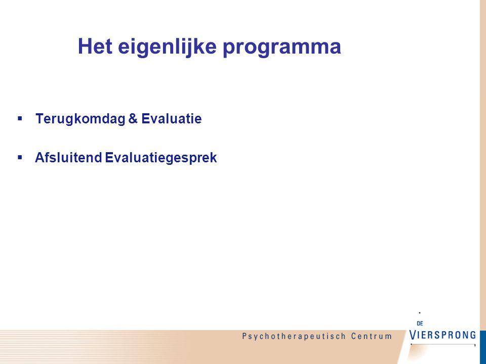  Terugkomdag & Evaluatie  Afsluitend Evaluatiegesprek Het eigenlijke programma