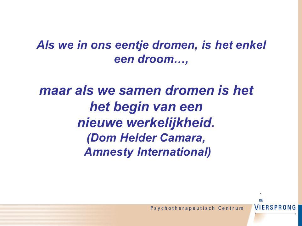 Als we in ons eentje dromen, is het enkel een droom…, maar als we samen dromen is het het begin van een nieuwe werkelijkheid. (Dom Helder Camara, Amne