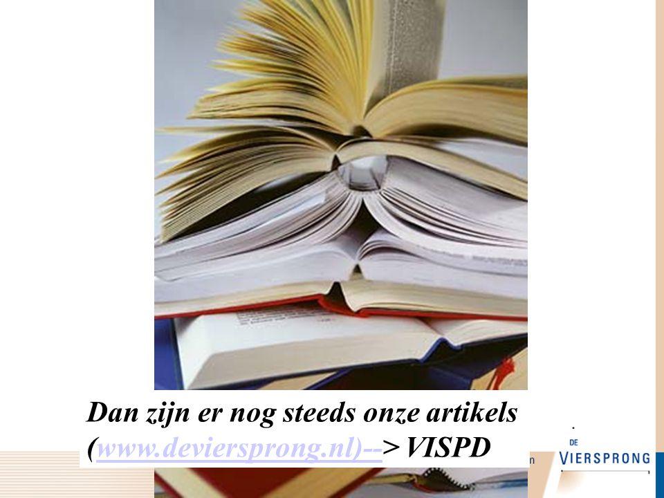 Dan zijn er nog steeds onze artikels (www.deviersprong.nl)--> VISPDwww.deviersprong.nl)--
