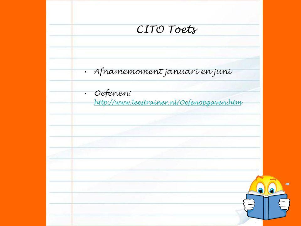 CITO Toets Afnamemoment januari en juni Oefenen: http://www.leestrainer.nl/Oefenopgaven.htm