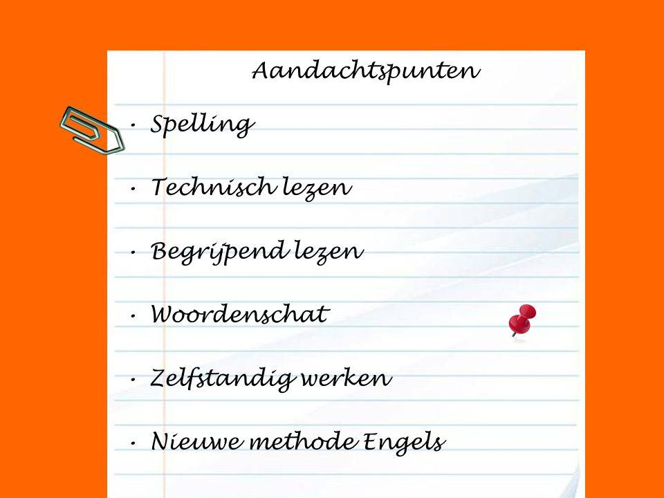 Aandachtspunten Spelling Technisch lezen Begrijpend lezen Woordenschat Zelfstandig werken Nieuwe methode Engels