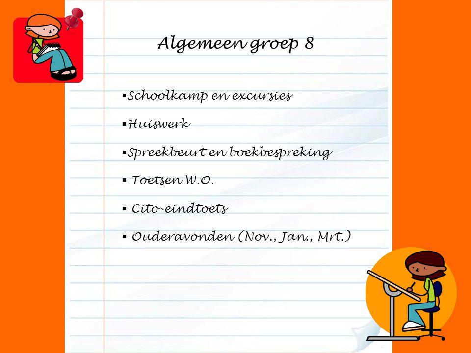 Algemeen groep 8  Schoolkamp en excursies  Huiswerk  Spreekbeurt en boekbespreking  Toetsen W.O.  Cito-eindtoets  Ouderavonden (Nov., Jan., Mrt.