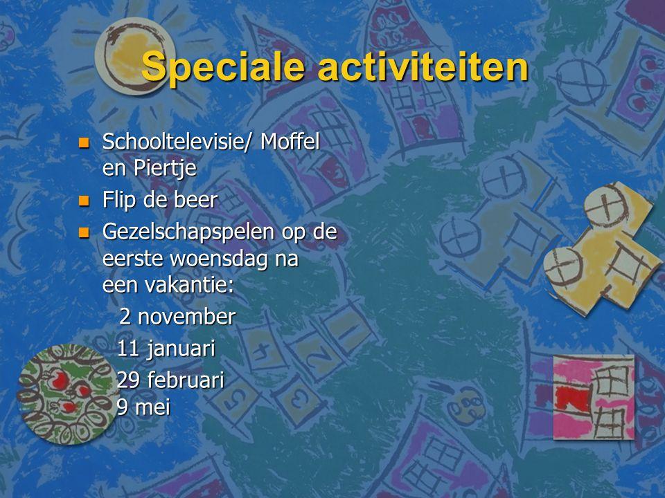 Speciale activiteiten n Schooltelevisie/ Moffel en Piertje n Flip de beer n Gezelschapspelen op de eerste woensdag na een vakantie: 2 november 2 novem
