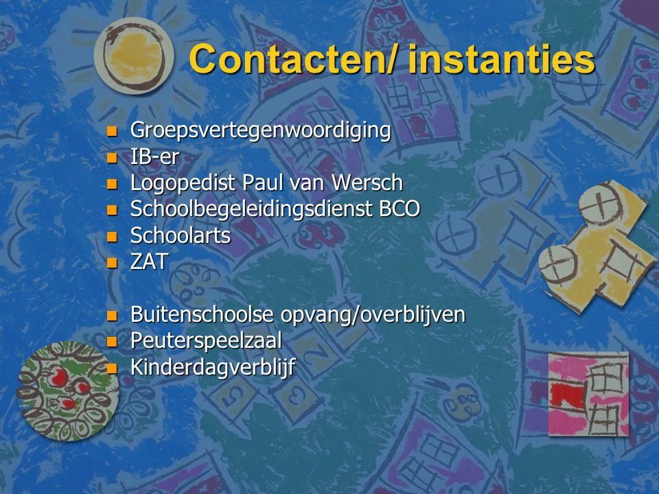 Contacten/ instanties n Groepsvertegenwoordiging n IB-er n Logopedist Paul van Wersch n Schoolbegeleidingsdienst BCO n Schoolarts n ZAT n Buitenschool