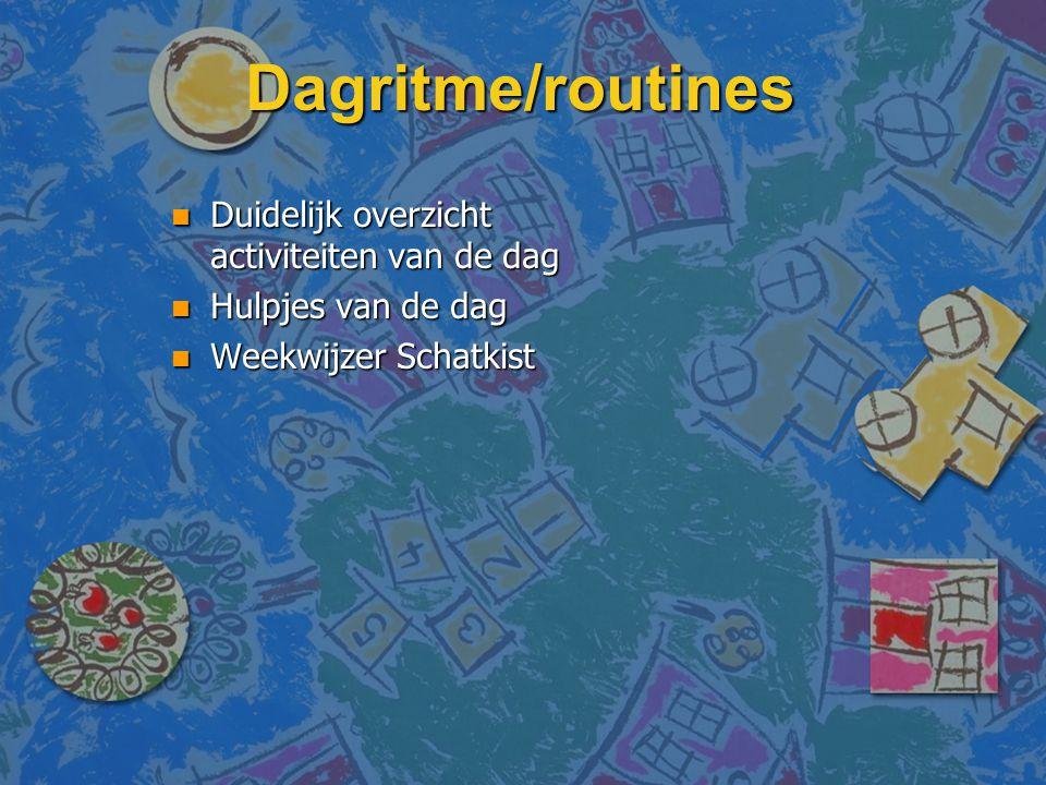Dagritme/routines n Duidelijk overzicht activiteiten van de dag n Hulpjes van de dag n Weekwijzer Schatkist